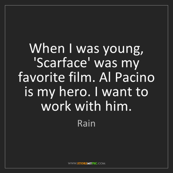 Rain: When I was young, 'Scarface' was my favorite film. Al...