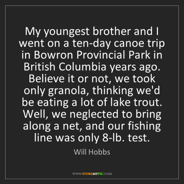 Will Hobbs: My youngest brother and I went on a ten-day canoe trip...