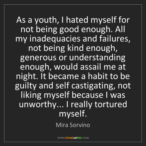 Mira Sorvino: As a youth, I hated myself for not being good enough....