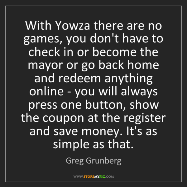 Greg Grunberg: With Yowza there are no games, you don't have to check...