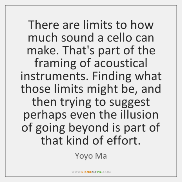 There are limits to how much sound a cello can make. That's ...