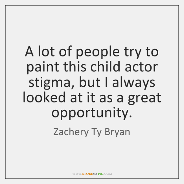 A lot of people try to paint this child actor stigma, but ...