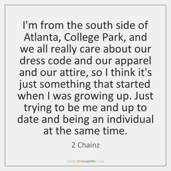 I'm from the south side of Atlanta, College Park, and we all ...
