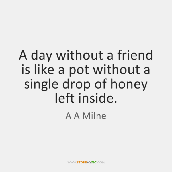 A day without a friend is like a pot without a single ...
