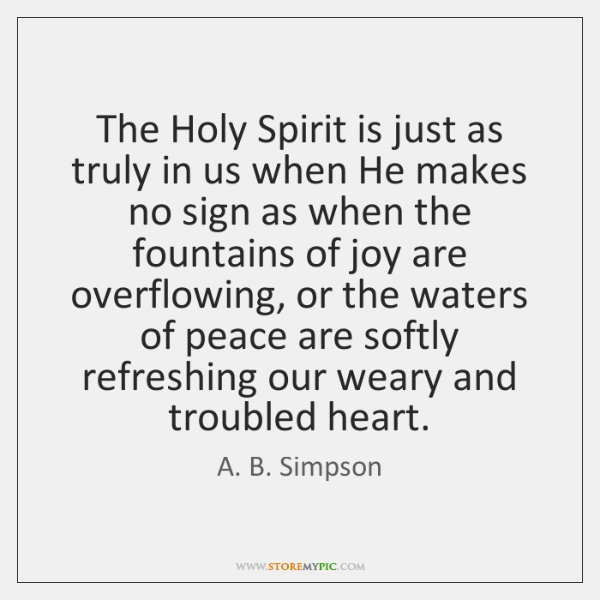 The Holy Spirit is just as truly in us when He makes ...