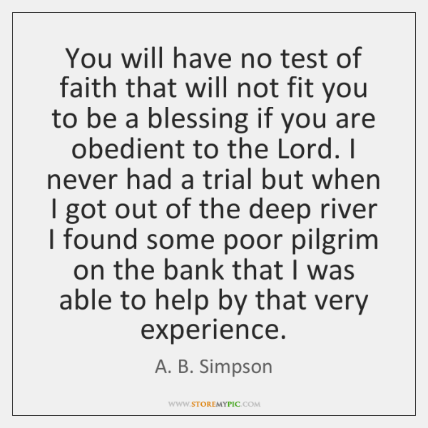 You will have no test of faith that will not fit you ...