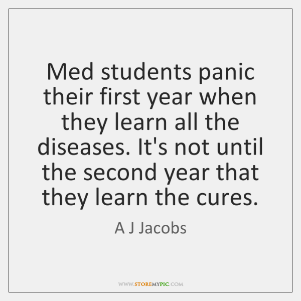 Med students panic their first year when they learn all the diseases. ...