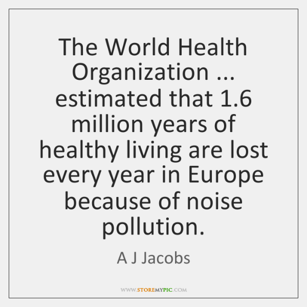 The World Health Organization ... estimated that 1.6 million years of healthy living are ...