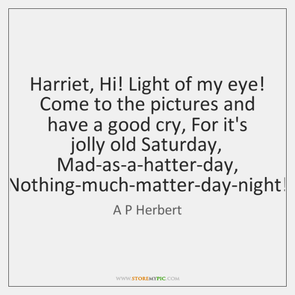 Harriet, Hi! Light of my eye! Come to the pictures and have ...