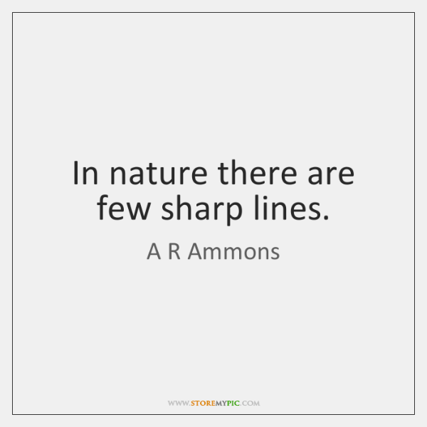 In nature there are few sharp lines.