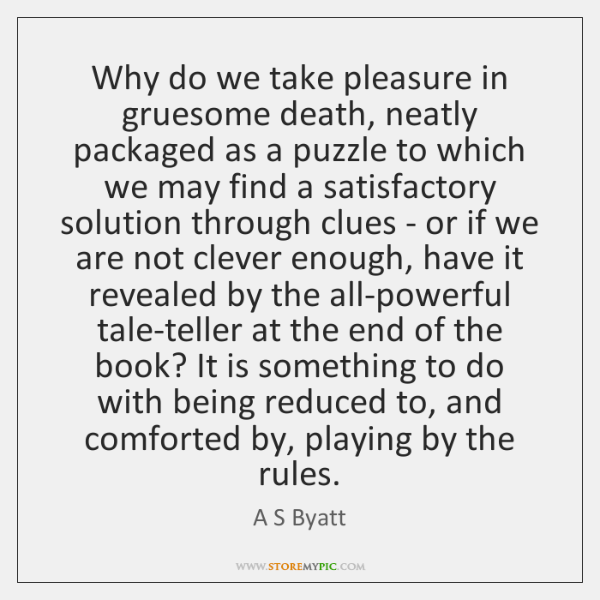 Why do we take pleasure in gruesome death, neatly packaged as a ...