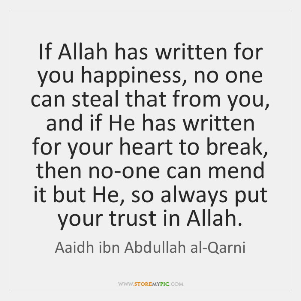 If Allah has written for you happiness, no one can steal that ...