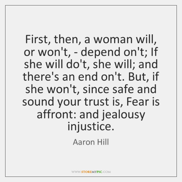 First, then, a woman will, or won't, - depend on't; If she ...