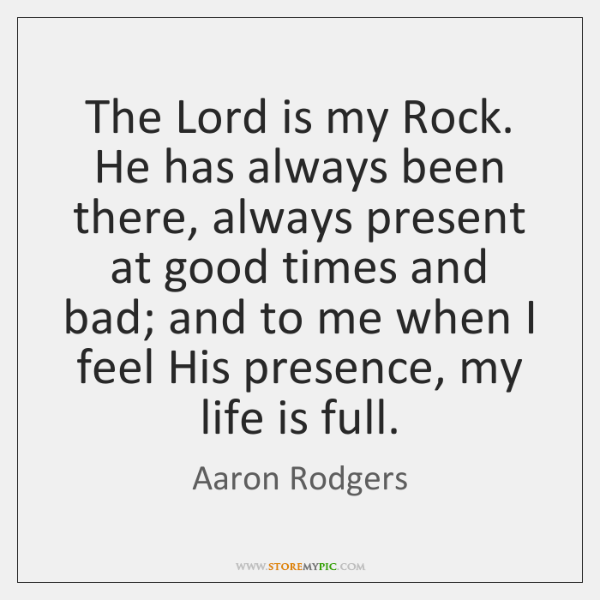 The Lord is my Rock. He has always been there, always present ...
