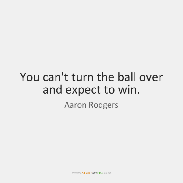 You can't turn the ball over and expect to win.