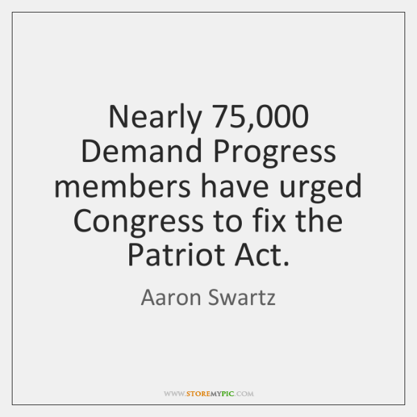 Nearly 75,000 Demand Progress members have urged Congress to fix the Patriot Act.