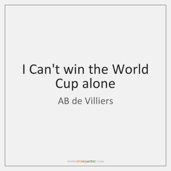 I Can't win the World Cup alone