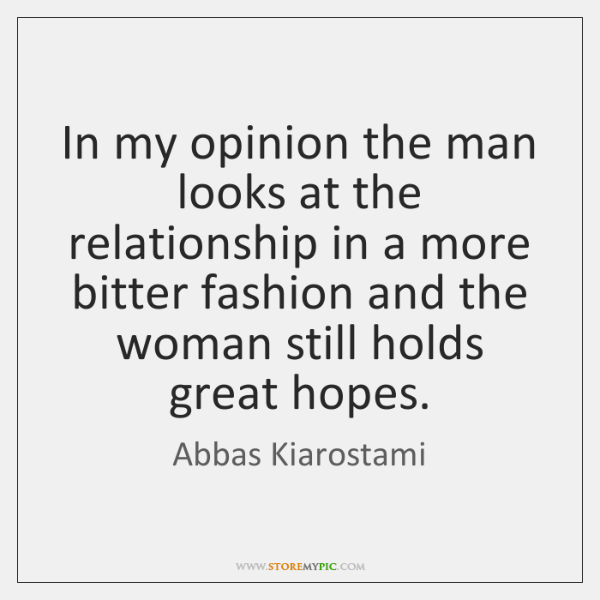 In my opinion the man looks at the relationship in a more ...