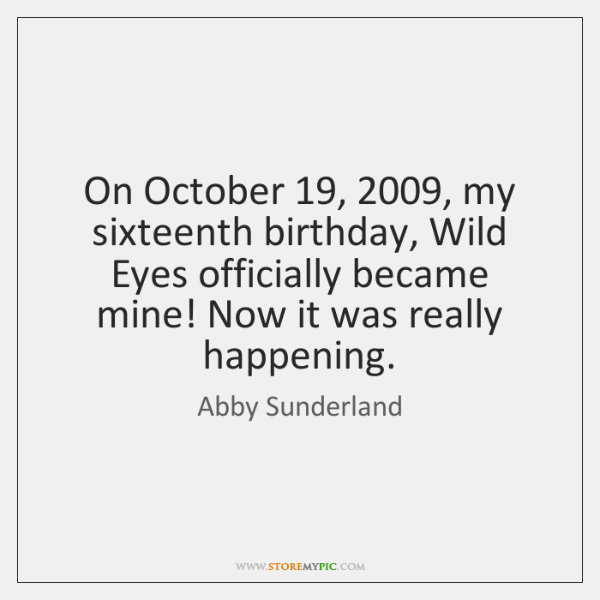 On October 19, 2009, my sixteenth birthday, Wild Eyes officially became mine! Now it ...