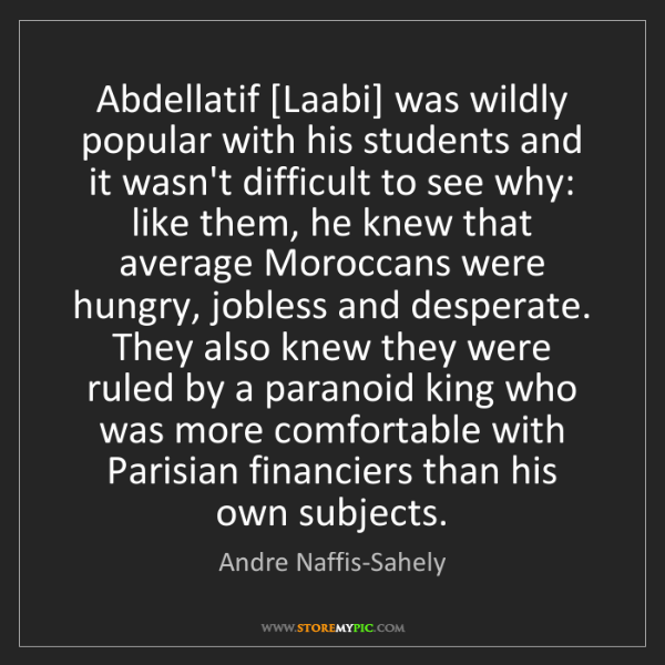 Andre Naffis-Sahely: Abdellatif [Laabi] was wildly popular with his students...