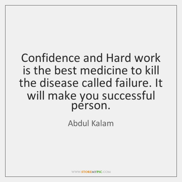 Confidence and Hard work is the best medicine to kill the disease ...