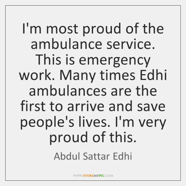 I'm most proud of the ambulance service. This is emergency work. Many ...
