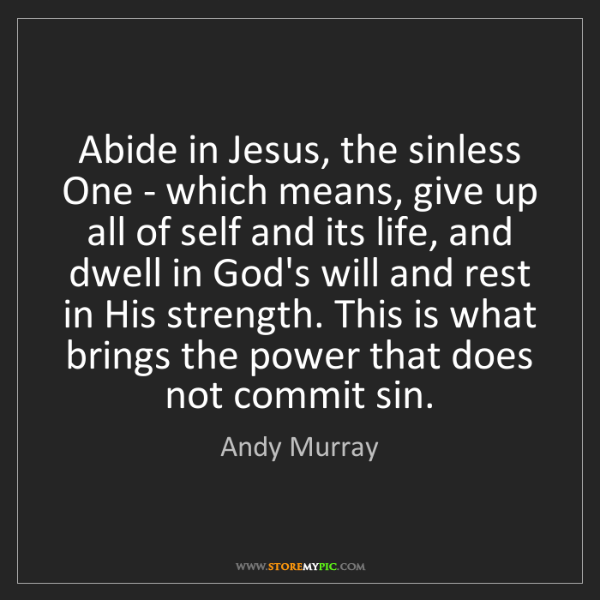 Andy Murray: Abide in Jesus, the sinless One - which means, give up...