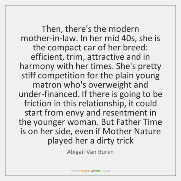 Then, there's the modern mother-in-law. In her mid 40s, she is the ...
