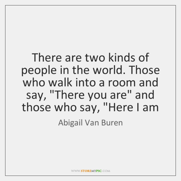 There are two kinds of people in the world. Those who walk ...
