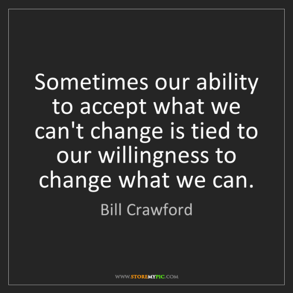 Bill Crawford: Sometimes our ability to accept what we can't change...