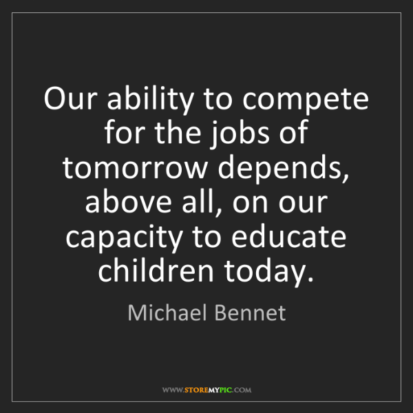 Michael Bennet: Our ability to compete for the jobs of tomorrow depends,...