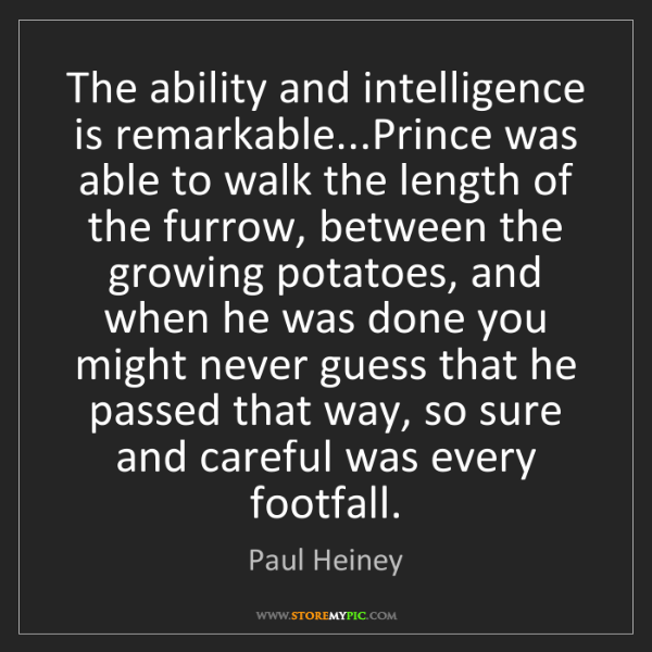 Paul Heiney: The ability and intelligence is remarkable...Prince was...