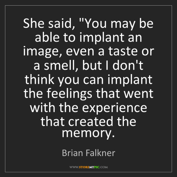 """Brian Falkner: She said, """"You may be able to implant an image, even..."""
