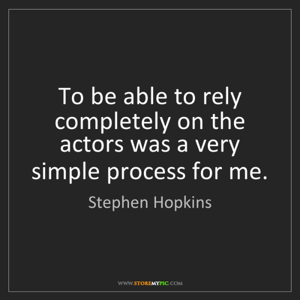 Stephen Hopkins: To be able to rely completely on the actors was a very...