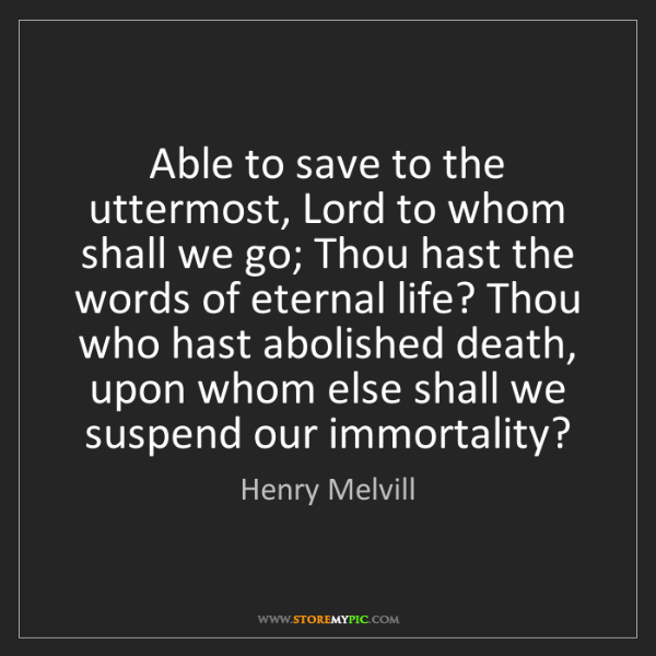 Henry Melvill: Able to save to the uttermost, Lord to whom shall we...