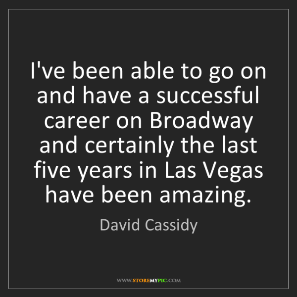 David Cassidy: I've been able to go on and have a successful career...
