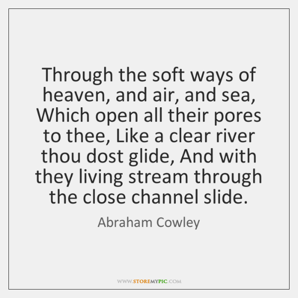Through the soft ways of heaven, and air, and sea, Which open ...