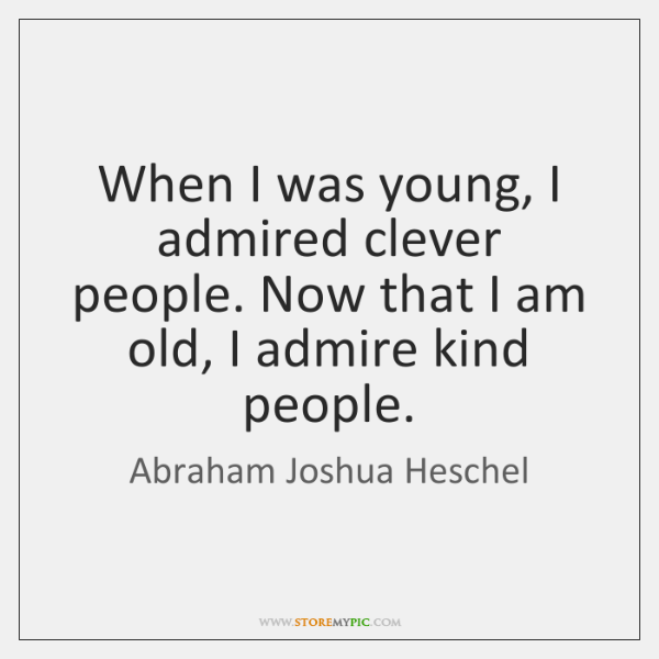 When I was young, I admired clever people. Now that I am ...