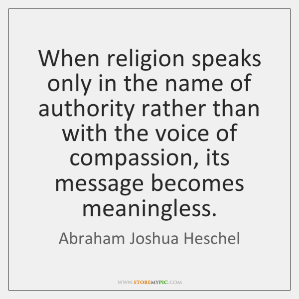 When religion speaks only in the name of authority rather than with ...
