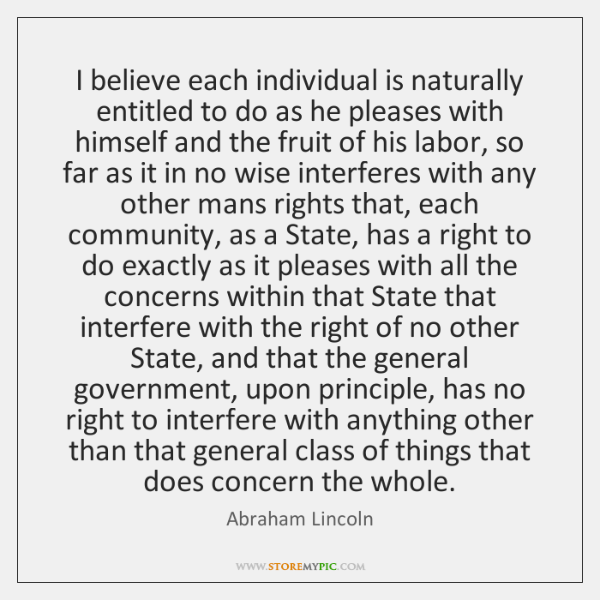 I believe each individual is naturally entitled to do as he pleases ...