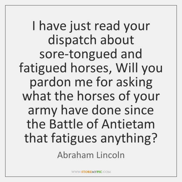 I have just read your dispatch about sore-tongued and fatigued horses, Will ...