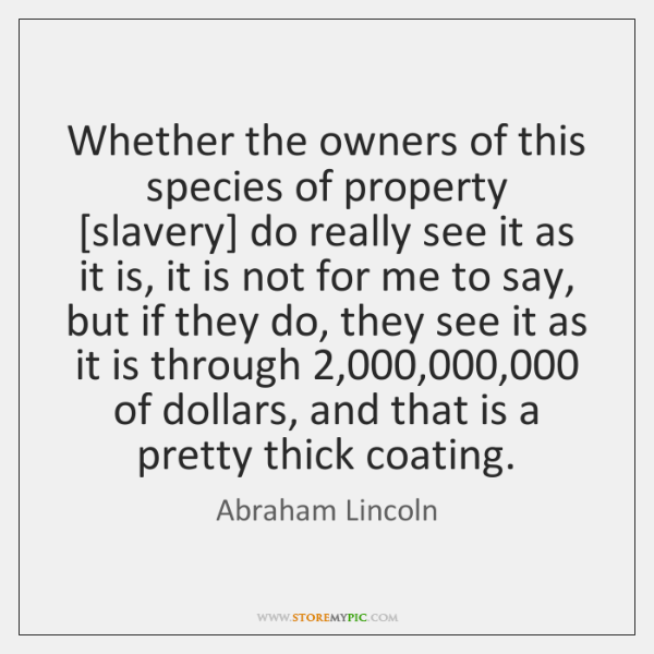 Whether the owners of this species of property [slavery] do really see ...