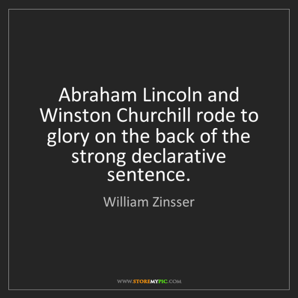 William Zinsser: Abraham Lincoln and Winston Churchill rode to glory on...
