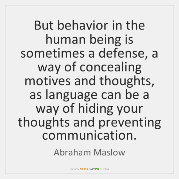 But behavior in the human being is sometimes a defense, a way ...