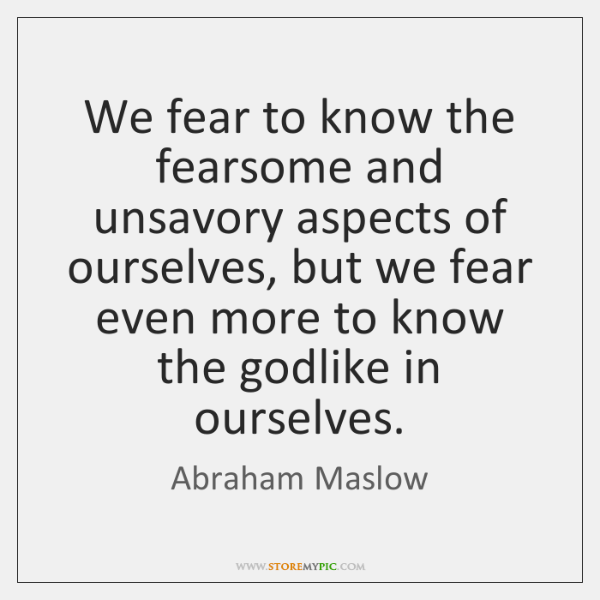 We fear to know the fearsome and unsavory aspects of ourselves, but ...