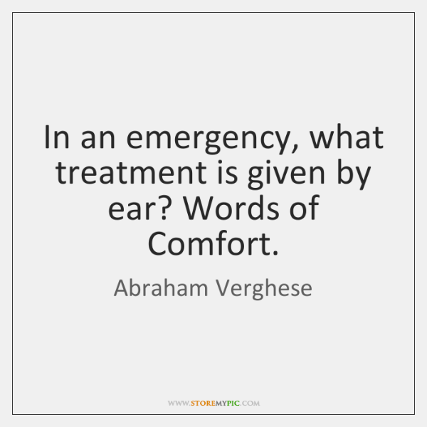 In an emergency, what treatment is given by ear? Words of Comfort.