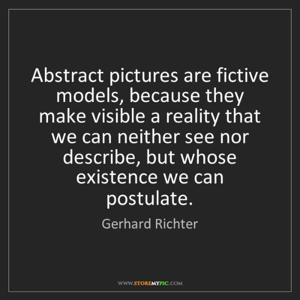 Gerhard Richter: Abstract pictures are fictive models, because they make...
