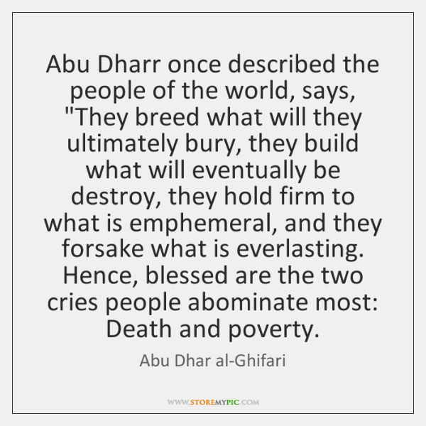 "Abu Dharr once described the people of the world, says, ""They breed ..."