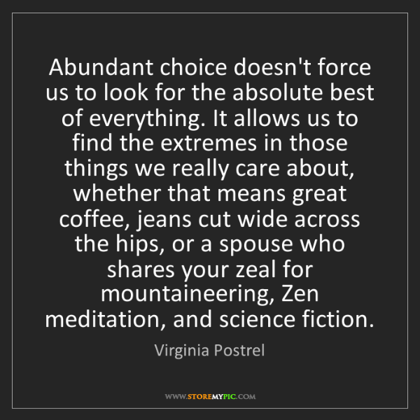 Virginia Postrel: Abundant choice doesn't force us to look for the absolute...