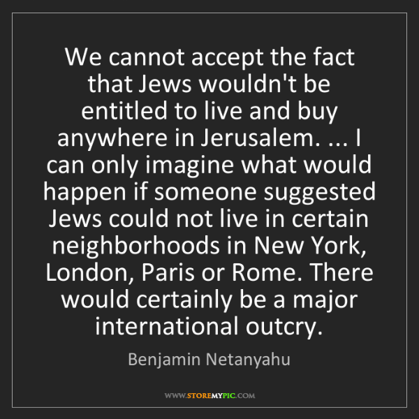 Benjamin Netanyahu: We cannot accept the fact that Jews wouldn't be entitled...